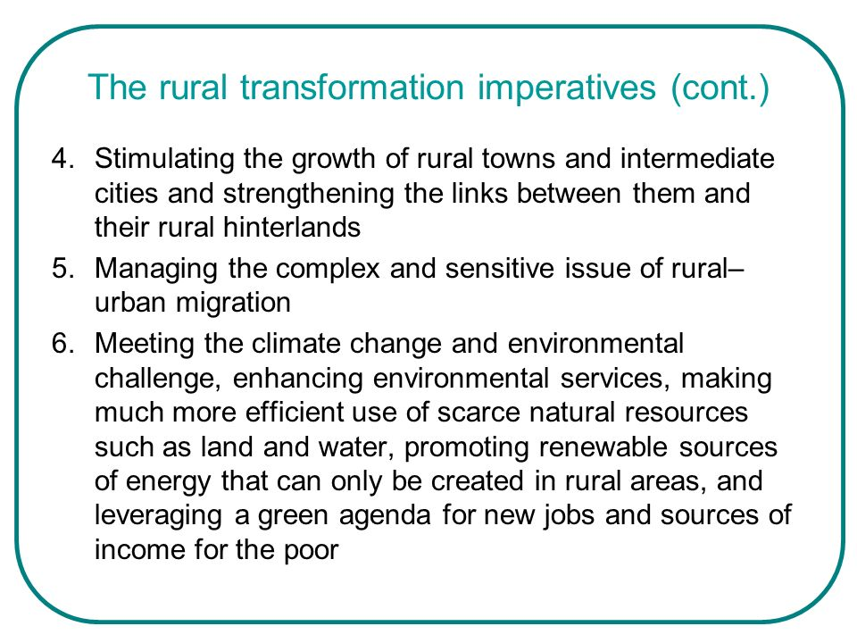 The rural transformation imperatives (cont.) 4.Stimulating the growth of rural towns and intermediate cities and strengthening the links between them