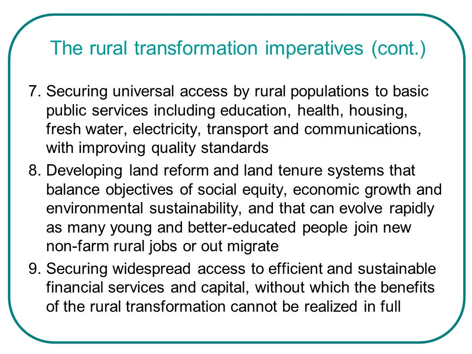 The rural transformation imperatives (cont.) 7.Securing universal access by rural populations to basic public services including education, health, ho