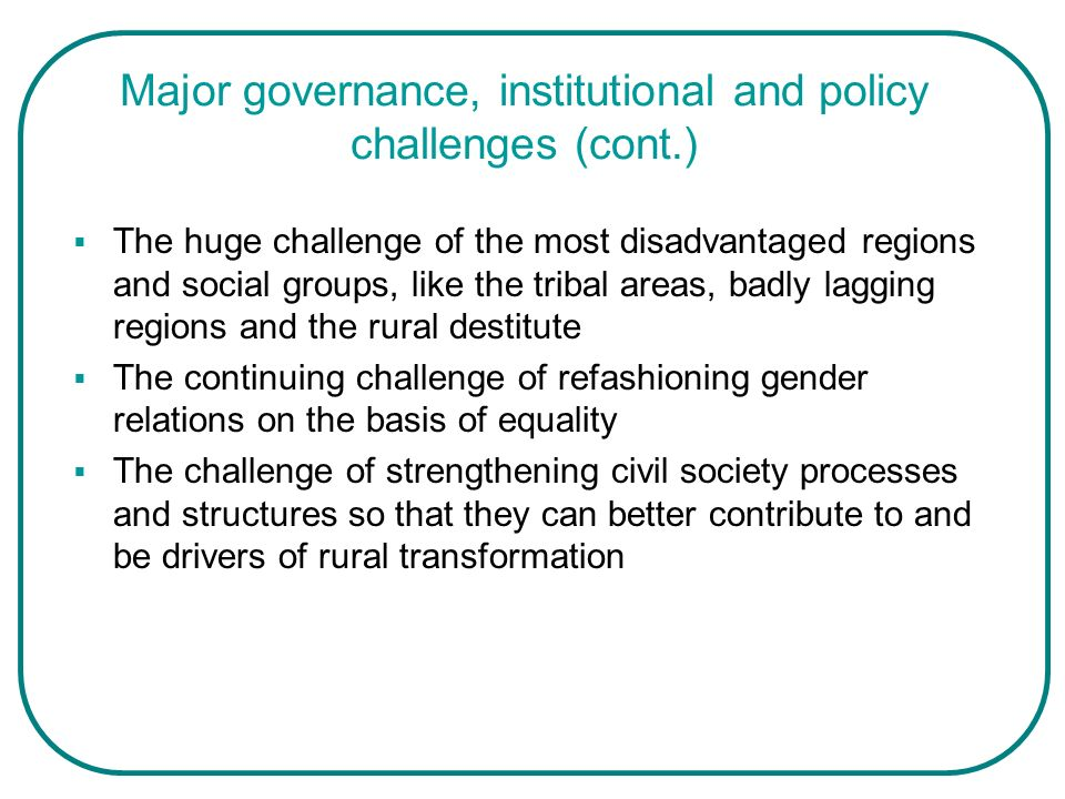 Major governance, institutional and policy challenges (cont.) The huge challenge of the most disadvantaged regions and social groups, like the tribal
