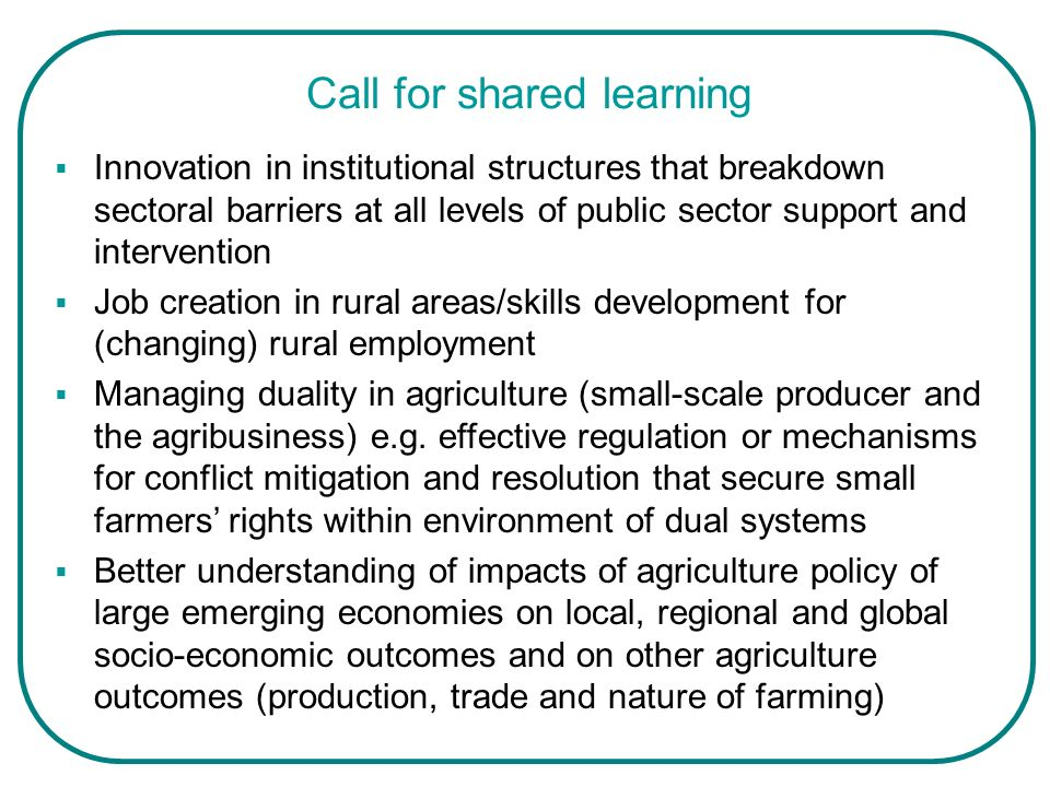 Call for shared learning Innovation in institutional structures that breakdown sectoral barriers at all levels of public sector support and interventi