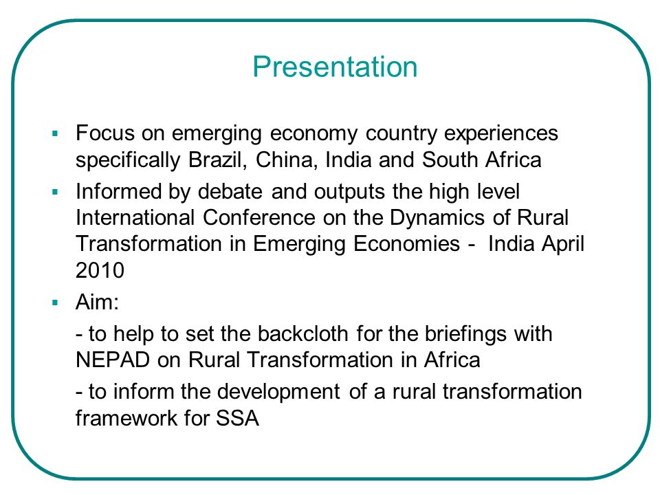 Presentation Focus on emerging economy country experiences specifically Brazil, China, India and South Africa Informed by debate and outputs the high