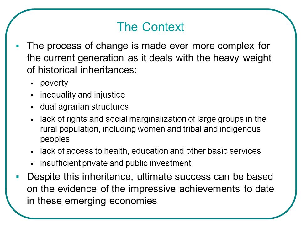 The Context The process of change is made ever more complex for the current generation as it deals with the heavy weight of historical inheritances: p