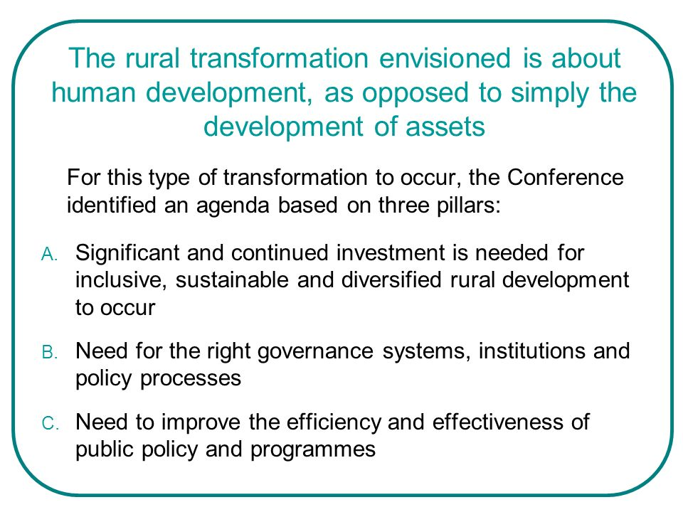 The rural transformation envisioned is about human development, as opposed to simply the development of assets For this type of transformation to occu