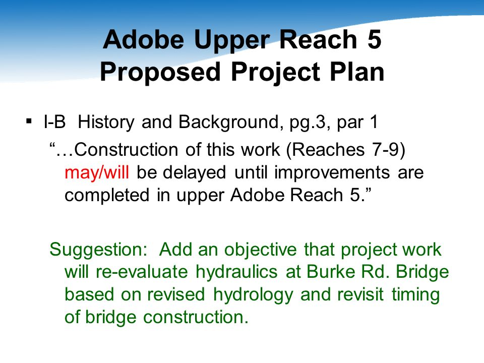 Adobe Upper Reach 5 Proposed Project Plan I-B History and Background, pg.3, par 1 …Construction of this work (Reaches 7-9) may/will be delayed until i