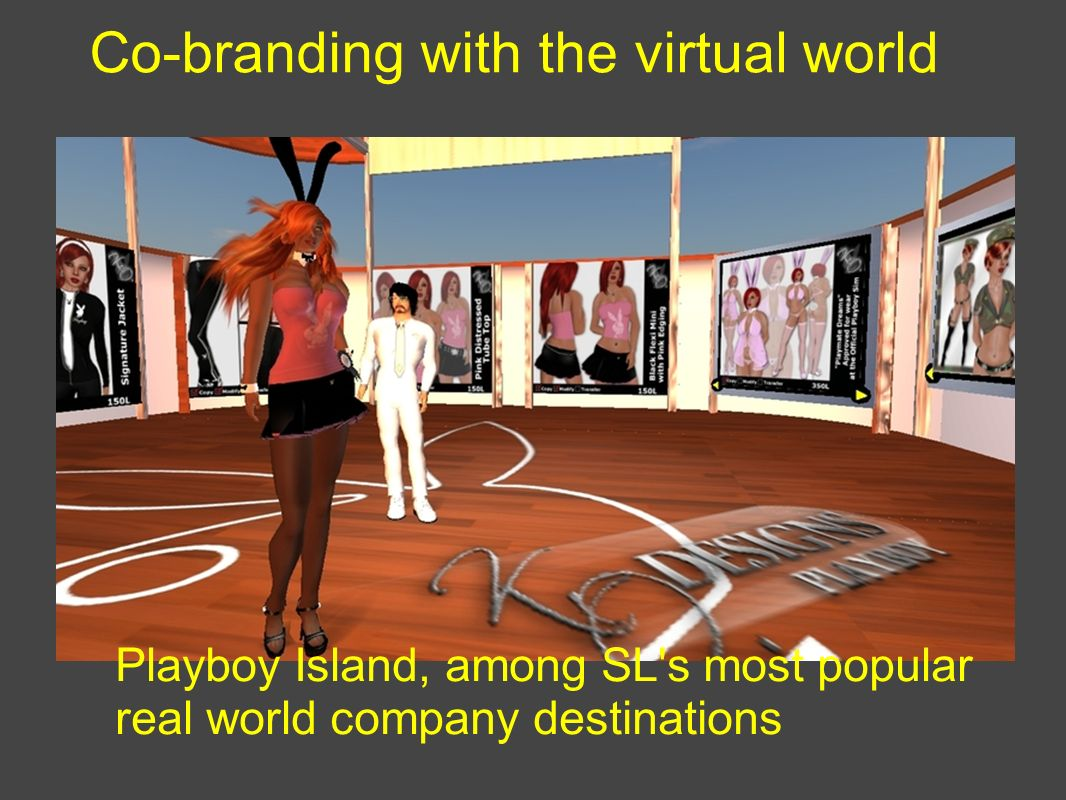 Co-branding with the virtual world Playboy Island, among SL s most popular real world company destinations