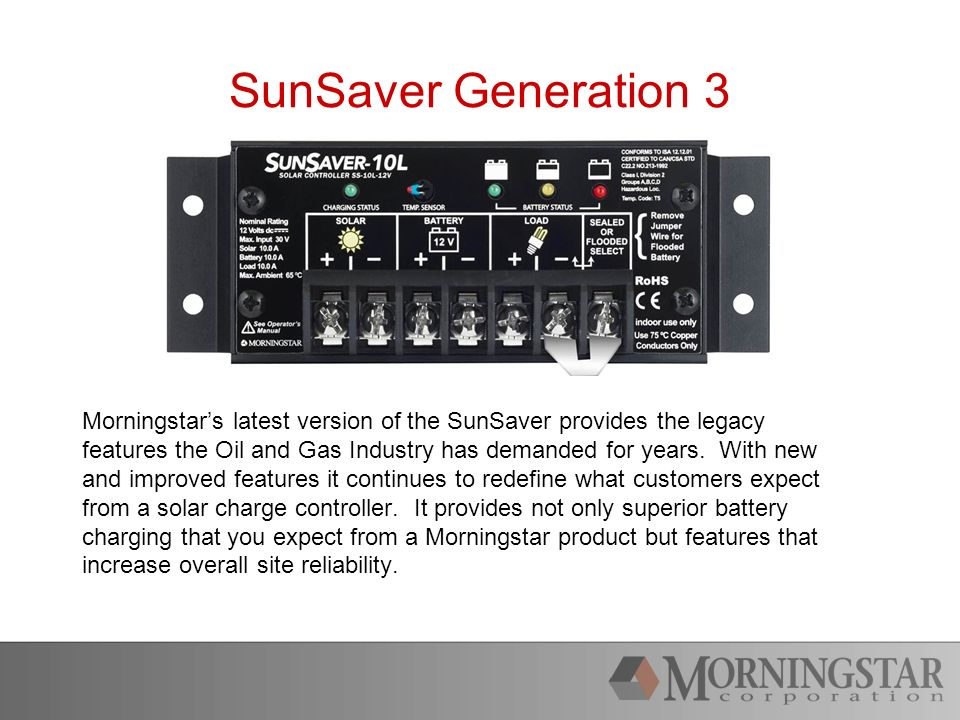 SunSaver Generation 3 Morningstars latest version of the SunSaver provides the legacy features the Oil and Gas Industry has demanded for years.