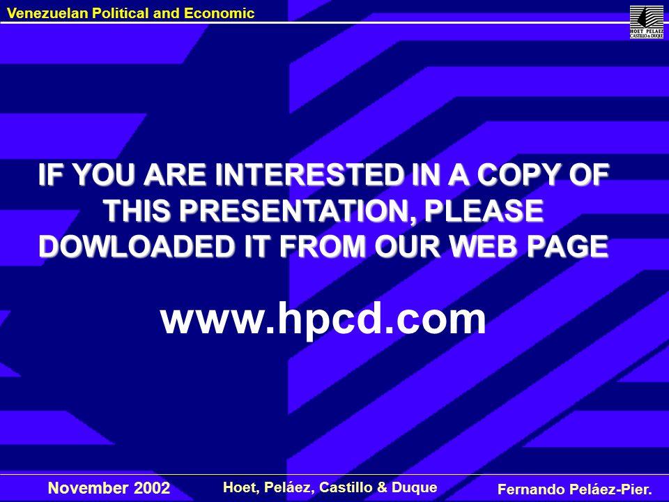 Fernando Peláez-Pier. Hoet, Peláez, Castillo & Duque Venezuelan Political and Economic November 2002 IF YOU ARE INTERESTED IN A COPY OF THIS PRESENTAT