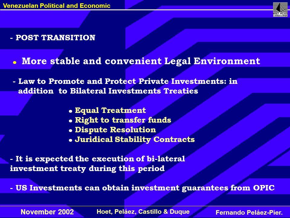 Fernando Peláez-Pier. Hoet, Peláez, Castillo & Duque Venezuelan Political and Economic November 2002 More stable and convenient Legal Environment - La