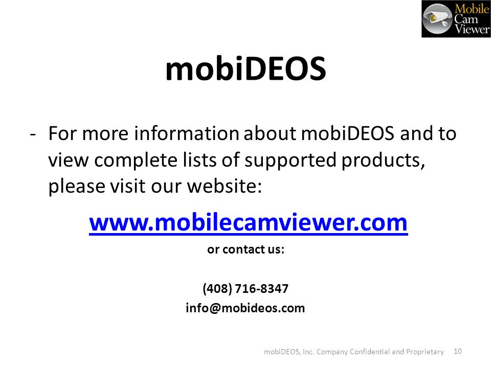 mobiDEOS -For more information about mobiDEOS and to view complete lists of supported products, please visit our website:   or contact us: (408) mobiDEOS, Inc.