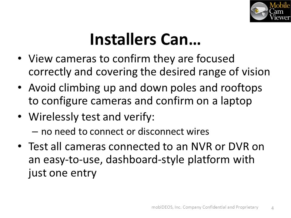 Installers Can… View cameras to confirm they are focused correctly and covering the desired range of vision Avoid climbing up and down poles and rooft