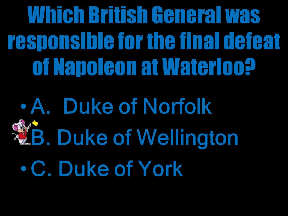 Which British General was responsible for the final defeat of Napoleon at Waterloo.