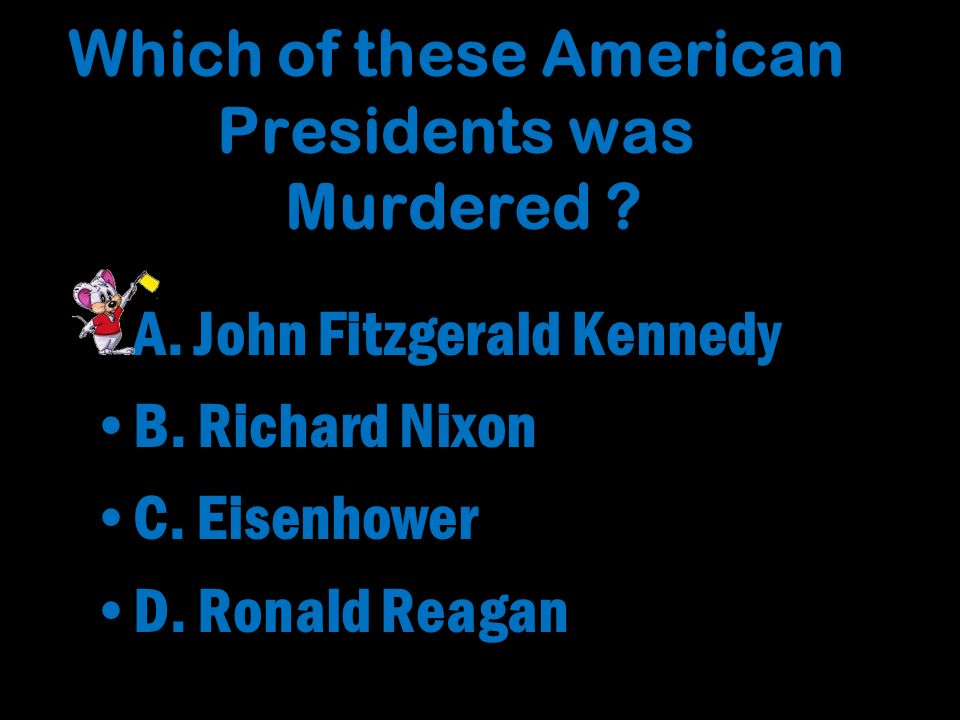 Which of these American Presidents was Murdered . A.