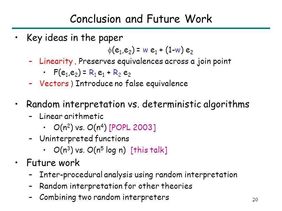 20 Conclusion and Future Work Key ideas in the paper (e 1,e 2 ) = w e 1 + (1-w) e 2 –Linearity, Preserves equivalences across a join point F(e 1,e 2 )