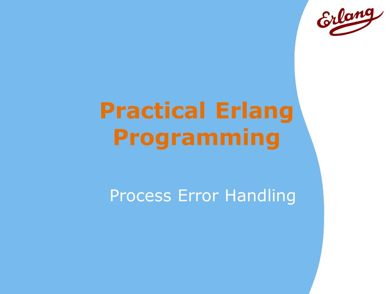 Practical Erlang Programming Process Error Handling