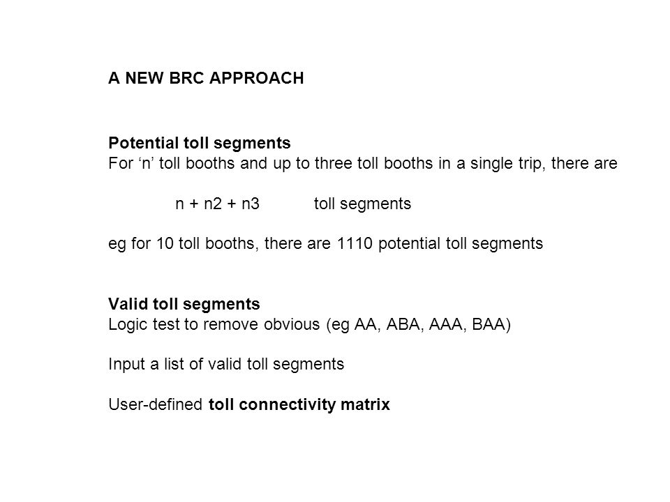 A NEW BRC APPROACH Potential toll segments For n toll booths and up to three toll booths in a single trip, there are n + n2 + n3 toll segments eg for