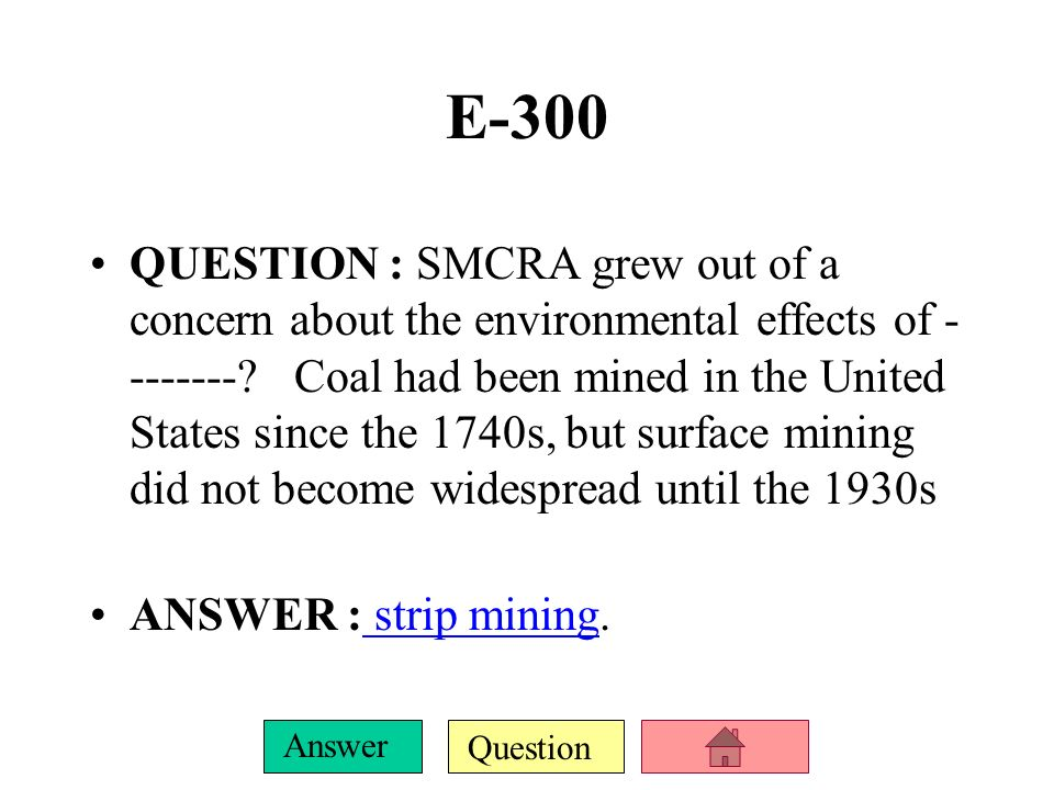 Question Answer E-200 QUESTION :The xxxxx??? is the primary federal law that regulates the environmental effects of coal mining in the United Statesco