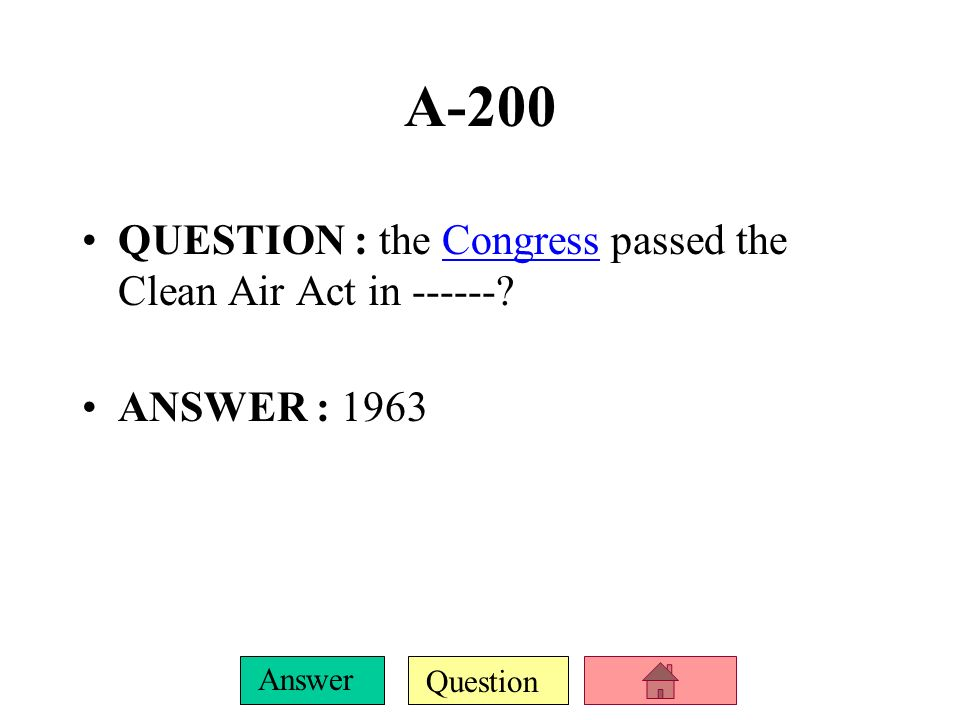 Question Answer A-100 QUESTION : -----? describes one of a number of pieces of legislation relating to the reduction of smog and air pollution in gene