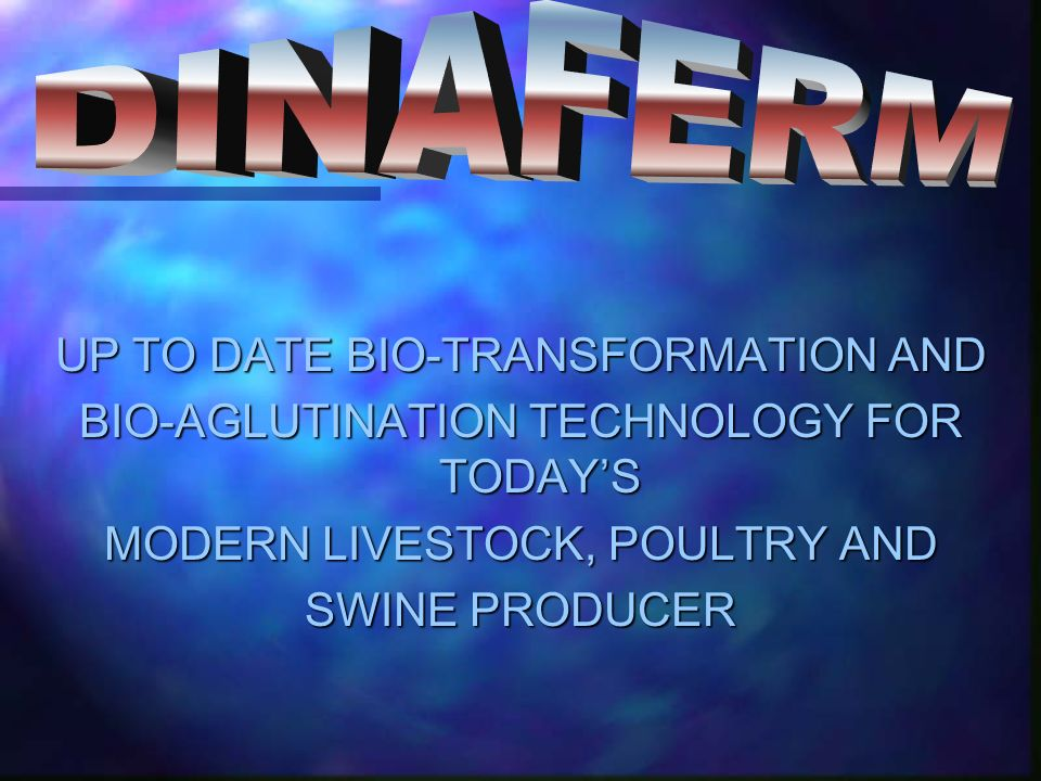 UP TO DATE BIO-TRANSFORMATION AND BIO-AGLUTINATION TECHNOLOGY FOR TODAYS MODERN LIVESTOCK, POULTRY AND SWINE PRODUCER