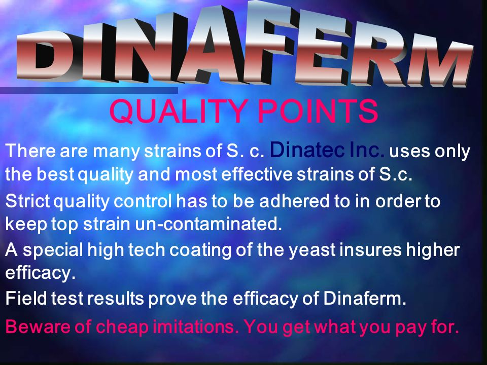 QUALITY POINTS There are many strains of S. c. Dinatec Inc. uses only the best quality and most effective strains of S.c. Strict quality control has t