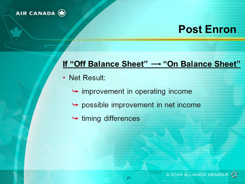 21 Post Enron If Off Balance Sheet On Balance Sheet Net Result: å improvement in operating income å possible improvement in net income å timing differences