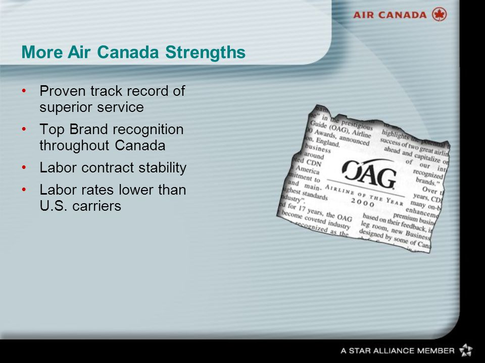 More Air Canada Strengths Proven track record of superior service Top Brand recognition throughout Canada Labor contract stability Labor rates lower than U.S.