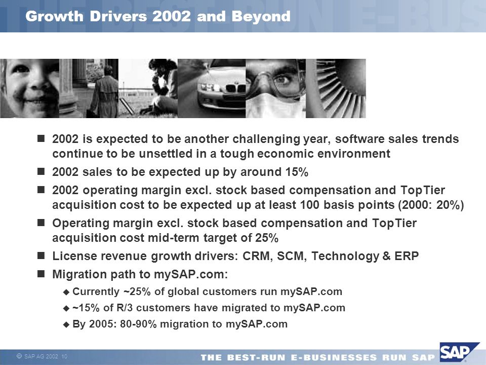 SAP AG 2002 10 Growth Drivers 2002 and Beyond 2002 is expected to be another challenging year, software sales trends continue to be unsettled in a tou