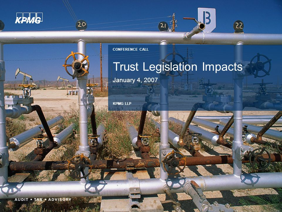 Trust Legislation Impacts January 4, 2007 CONFERENCE CALL KPMG LLP
