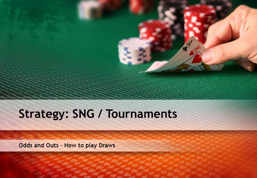 Odds and Outs – How to play Draws Strategy: SNG / Tournaments
