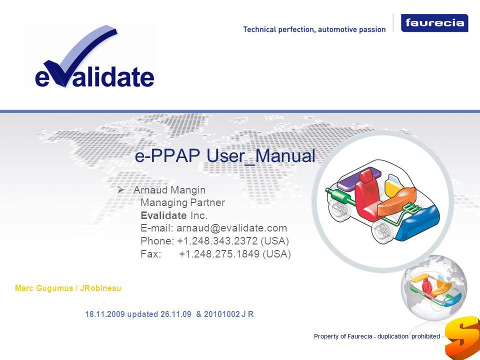 e-PPAP User_Manual 18.11.2009 updated 26.11.09 & 20101002 J R Marc Gugumus / JRobineau Property of Faurecia - duplication prohibited Arnaud Mangin Man