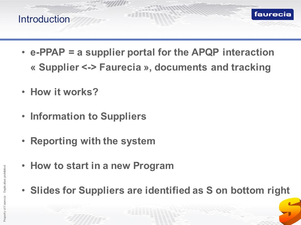Property of Faurecia - Duplication prohibited 2 Introduction e-PPAP = a supplier portal for the APQP interaction « Supplier Faurecia », documents and