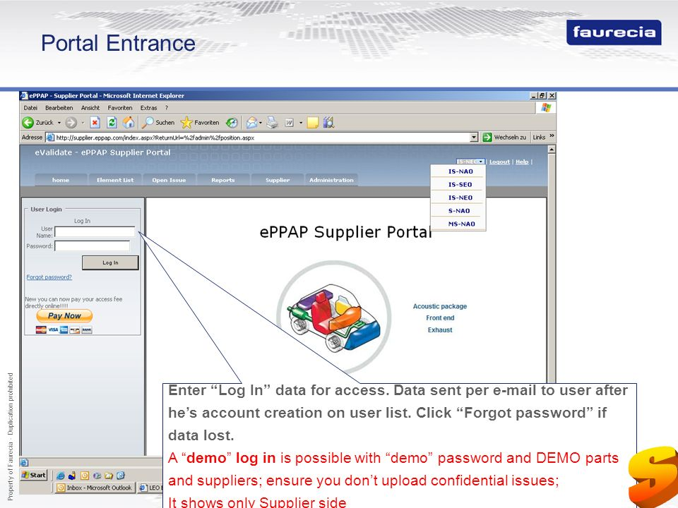 Property of Faurecia - Duplication prohibited 4 Portal Entrance Enter Log In data for access. Data sent per e-mail to user after hes account creation