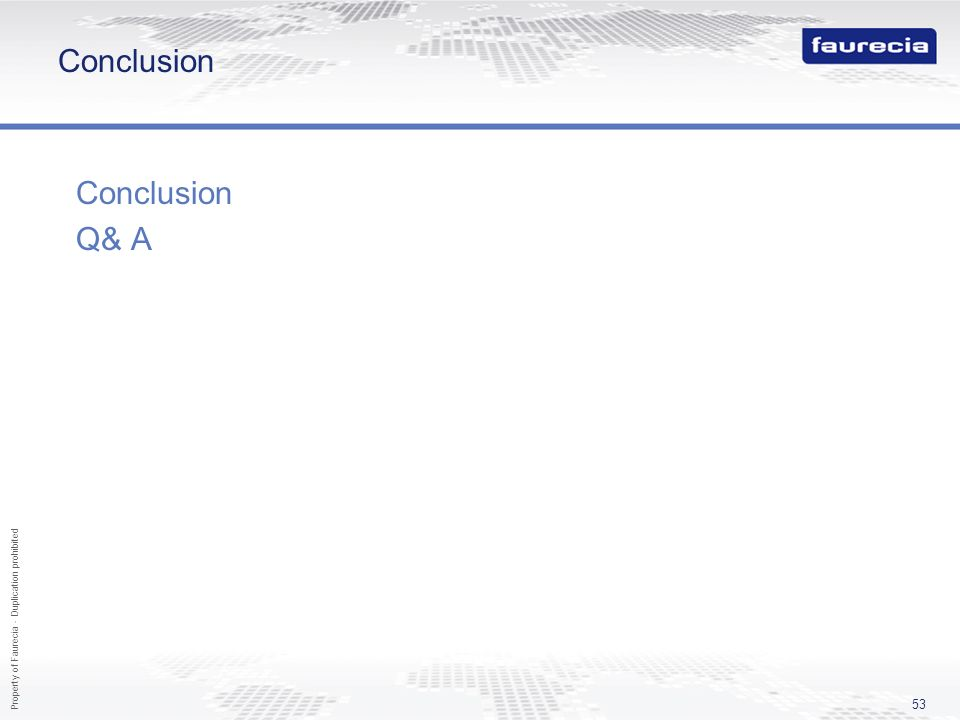 Property of Faurecia - Duplication prohibited 53 Conclusion Q& A
