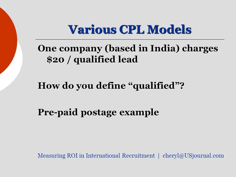 Various CPL Models One company (based in India) charges $20 / qualified lead How do you define qualified.