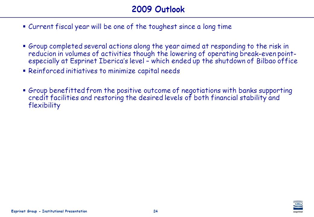 Esprinet Group - Institutional Presentation24 2009 Outlook Current fiscal year will be one of the toughest since a long time Group completed several a