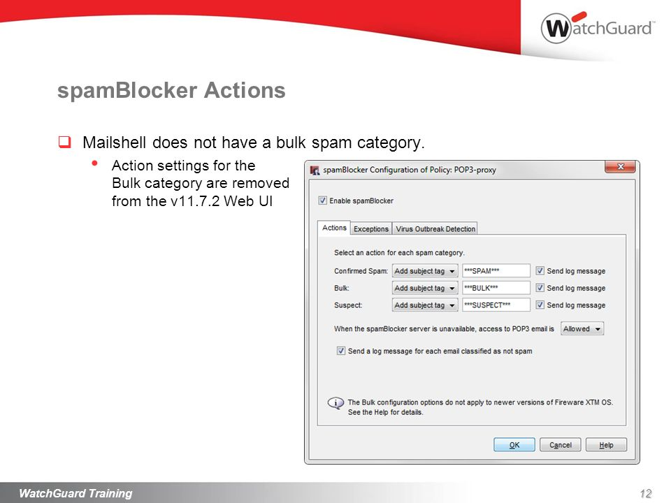 spamBlocker Actions Mailshell does not have a bulk spam category. Action settings for the Bulk category are removed from the v11.7.2 Web UI 12WatchGua