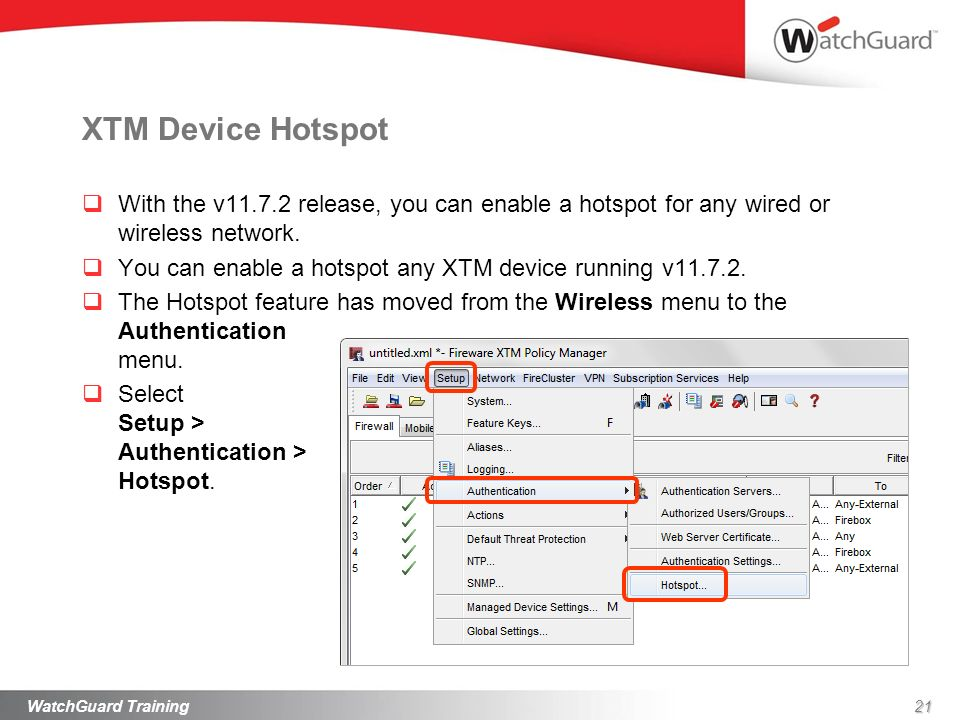 XTM Device Hotspot With the v11.7.2 release, you can enable a hotspot for any wired or wireless network. You can enable a hotspot any XTM device runni