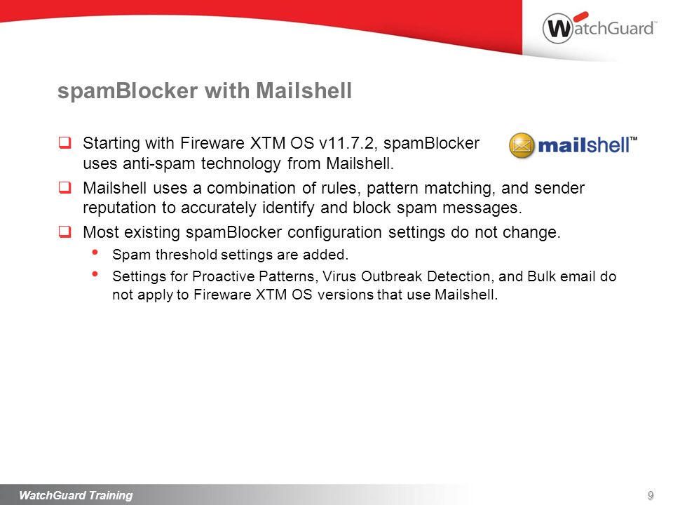 spamBlocker with Mailshell Starting with Fireware XTM OS v11.7.2, spamBlocker uses anti-spam technology from Mailshell. Mailshell uses a combination o