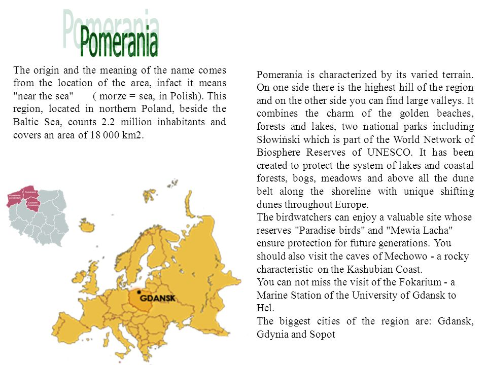Pomerania is characterized by its varied terrain. On one side there is the highest hill of the region and on the other side you can find large valleys