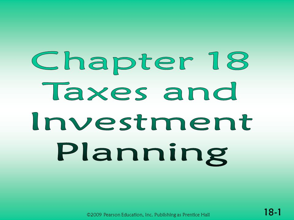 18-12 The Pension Model (1 of 3) Before-tax dollars invested Annual earnings on investment grow at before tax rate of return Entire accumulation taxed at end of investment horizon ©2009 Pearson Education, Inc.