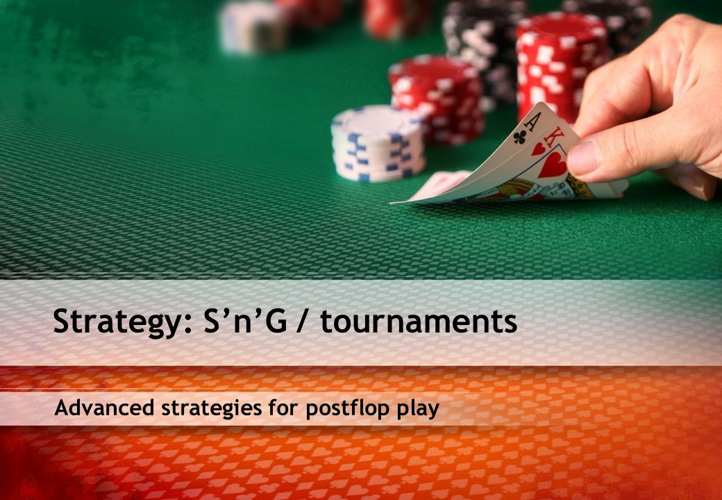 Advanced strategies for postflop play Strategy: SnG / tournaments