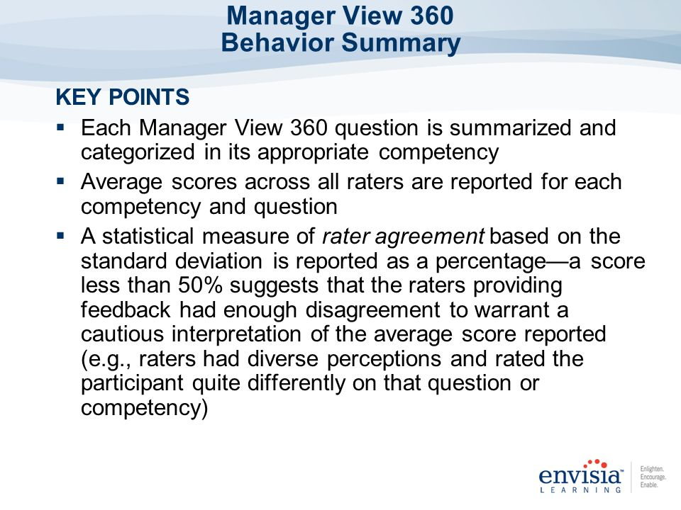 KEY POINTS Each Manager View 360 question is summarized and categorized in its appropriate competency Average scores across all raters are reported fo