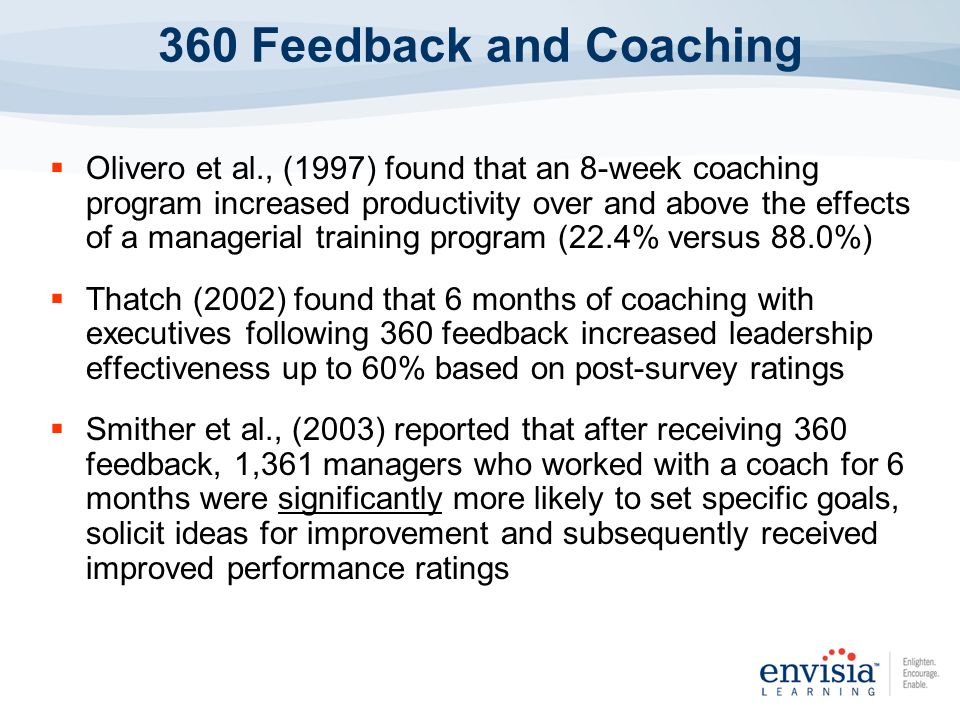 Olivero et al., (1997) found that an 8-week coaching program increased productivity over and above the effects of a managerial training program (22.4%