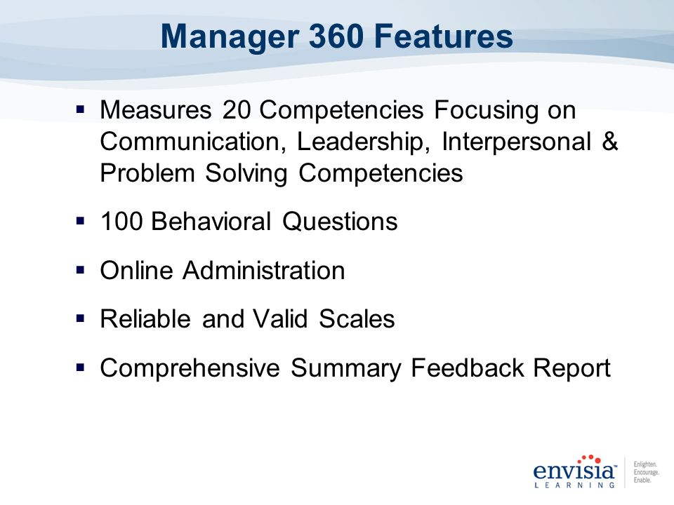 Manager View 360 (MV360) Competency Definitions and Conceptual Model Self-Awareness/Social Awareness Comparison Graphs MV360 Overall Competency Graphs (self and other comparisons) Most Frequent/Least Frequent Behavior Summary Summary of Average Scores by Rater Category with Statistical Measure of Rater Agreement Written Comments by Raters Developmental Action Plan Manager View 360 Report