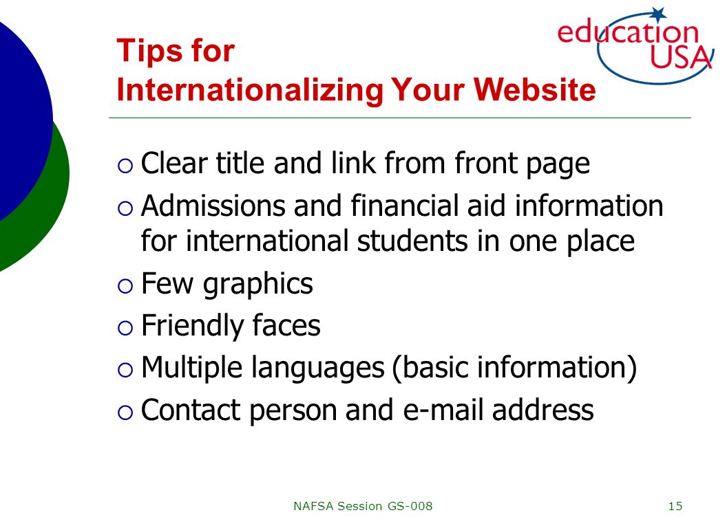 NAFSA Session GS-00815 Tips for Internationalizing Your Website Clear title and link from front page Admissions and financial aid information for inte
