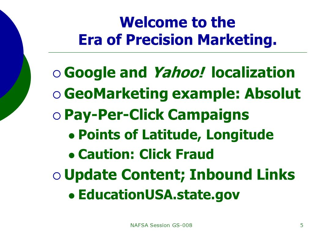 NAFSA Session GS-0085 Welcome to the Era of Precision Marketing. Google and Yahoo! localization GeoMarketing example: Absolut Pay-Per-Click Campaigns