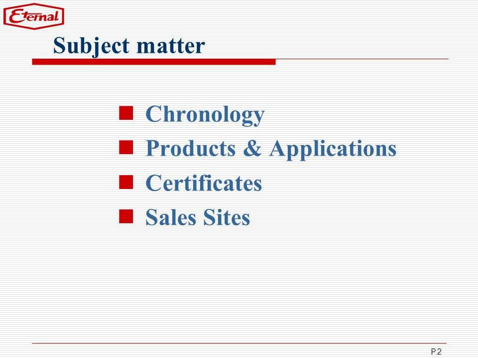 P.2 Chronology Products & Applications Certificates Sales Sites Subject matter