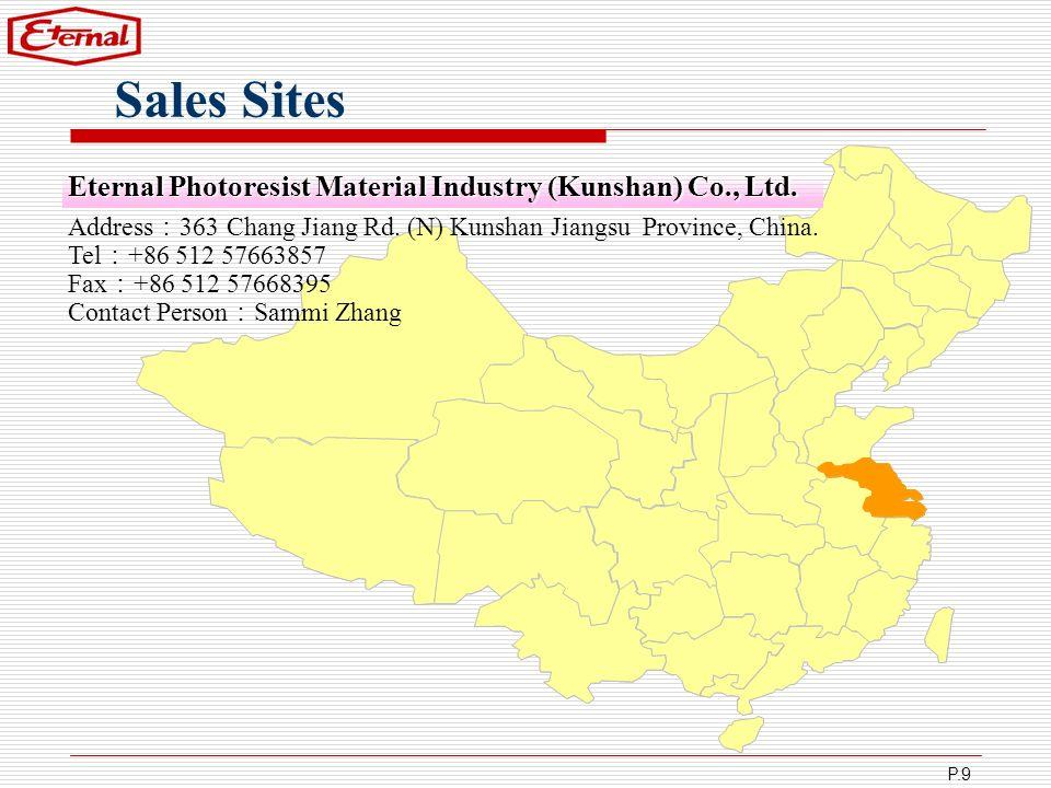 P.9 Sales Sites Address 363 Chang Jiang Rd. (N) Kunshan Jiangsu Province, China. Tel +86 512 57663857 Fax +86 512 57668395 Contact Person Sammi Zhang