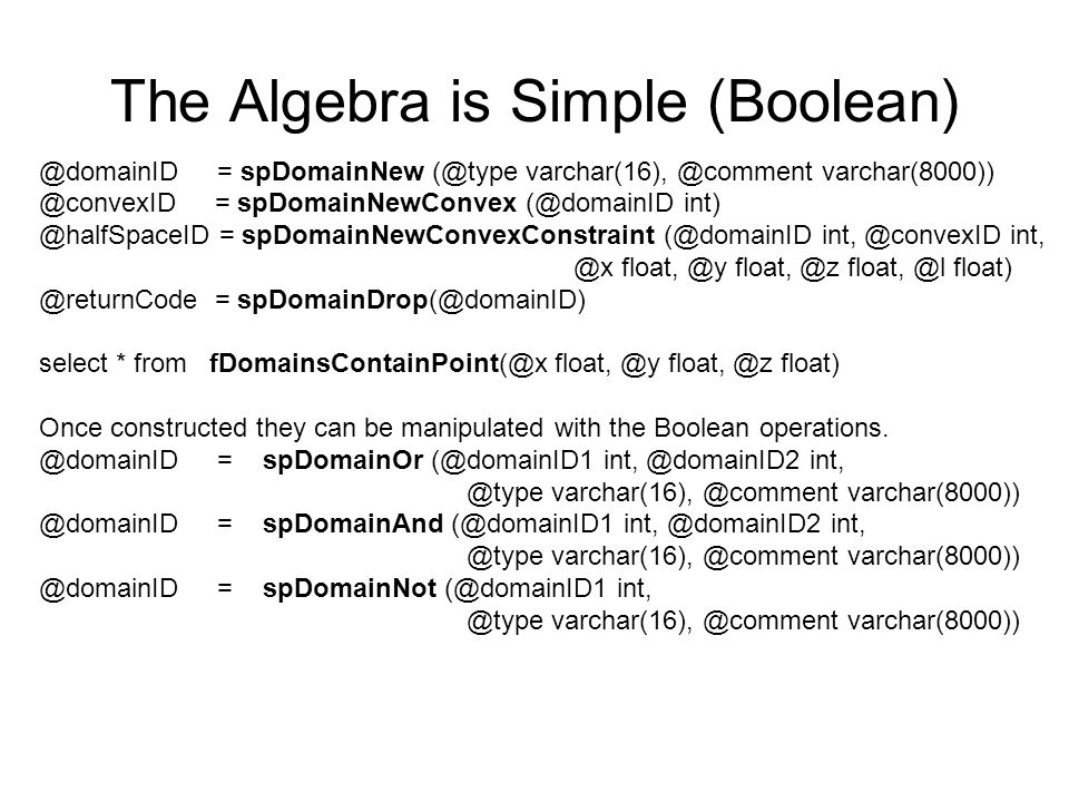 The Algebra is Simple (Boolean) @domainID = spDomainNew (@type varchar(16), @comment varchar(8000)) @convexID = spDomainNewConvex (@domainID int) @hal