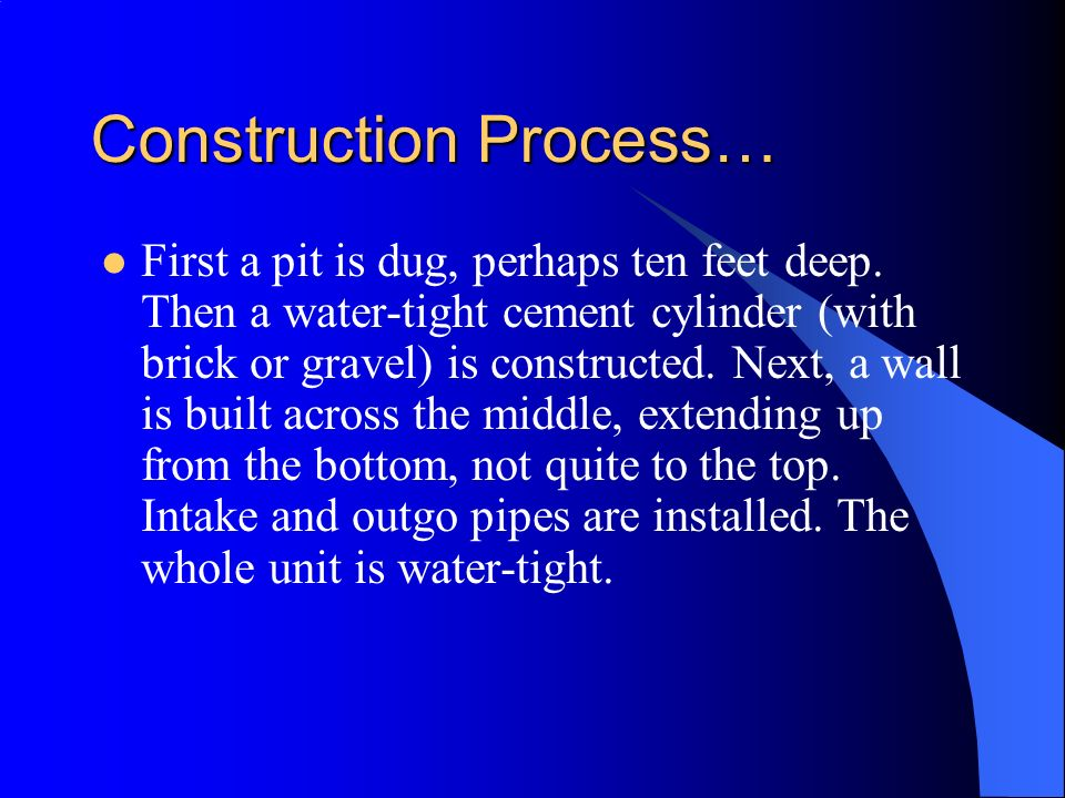 Construction Process… First a pit is dug, perhaps ten feet deep. Then a water-tight cement cylinder (with brick or gravel) is constructed. Next, a wal