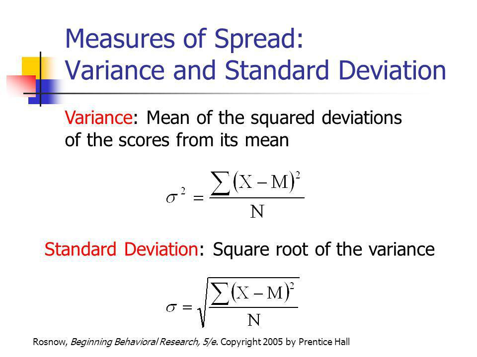 Rosnow, Beginning Behavioral Research, 5/e. Copyright 2005 by Prentice Hall Measures of Spread: Variance and Standard Deviation Variance: Mean of the